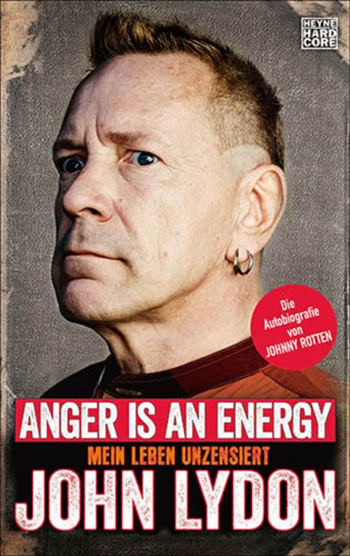 (C) Heyne Verlag / Anger Is An Energy: Mein Leben unzensiert / Zum Vergrößern auf das Bild klicken