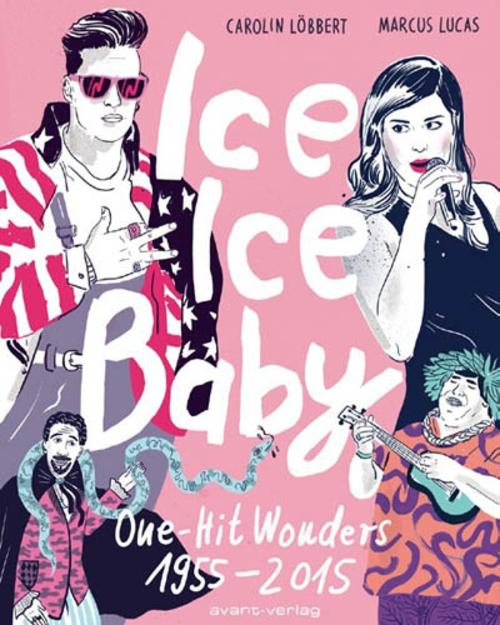 (C) Avant-Verlag / Ice Ice Baby: One Hit Wonders 1955-2015 / Zum Vergrößern auf das Bild klicken