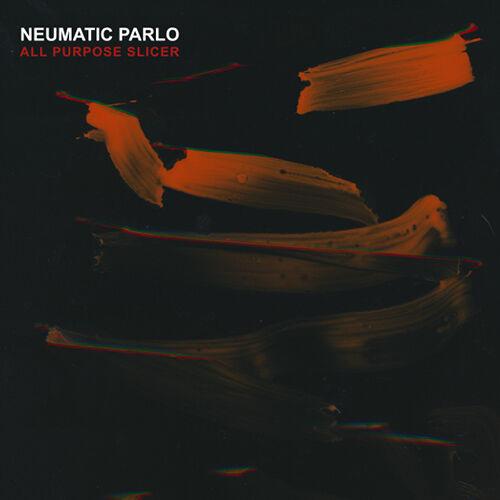 (C) Unique Records / NEUMATIC PARLO: All Purpose Slicer / Zum Vergrößern auf das Bild klicken