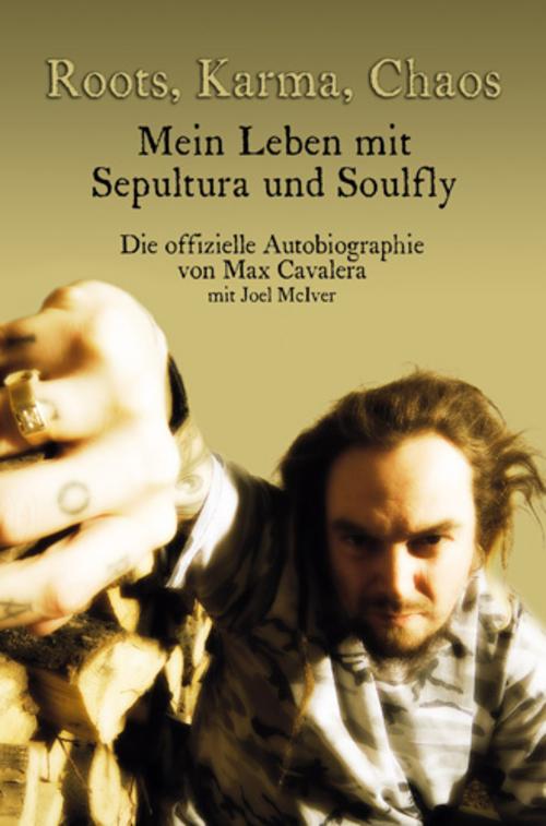(C) Iron Pages Verlag / Roots, Karma, Chaos - Mein Leben mit Sepultura und Soulfly / Zum Vergrößern auf das Bild klicken