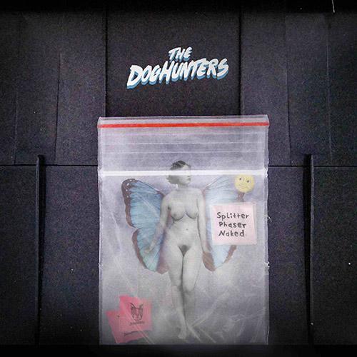 (C) Tonzonen Records / THE DOGHUNTERS: Splitter Phaser Naked / Zum Vergrößern auf das Bild klicken