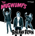 THE MUGWUMPS banana brain (c) Bechelor Records