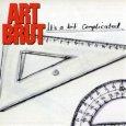 ART BRUT it`s a bit complicated (c) Virgin/EMI / Zum Vergrößern auf das Bild klicken