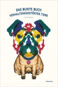 (C) Luftschacht Verlag / Das bunte Buch verhaltensgestörter Tiere / Zum Vergrößern auf das Bild klicken