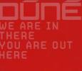 DÚNÉ we are in there, you are out here (c) Columbia/SonyBMG / Zum Vergrößern auf das Bild klicken