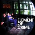 ELEMENT OF CRIME Immer da wo du bist bin ich nie (c) Polydor/Universal