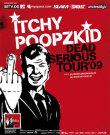 ITCHY POOPZKID Dead Serious Tour 2009 / Zum Vergrößern auf das Bild klicken