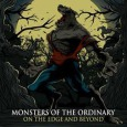MONSTERS OF THE ORDINARY: On The Edge And Beyond