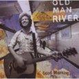 OLD MAN RIVER good morning - Sony BMG / Zum Vergrößern auf das Bild klicken