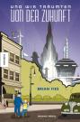 Cover Und wir träumten von der Zukunft (C) Knesebeck / Zum Vergrößern auf das Bild klicken