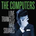 THE COMPUTERS: Love Triangles Hate Squares